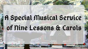A Special Musical Service of Nine Lessons & Carols @ Christ Episcopal Church | New Bern | North Carolina | United States